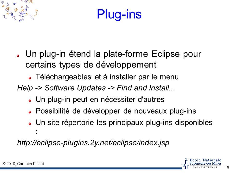 Plug-ins Un plug-in étend la plate-forme Eclipse pour certains types de développement. Téléchargeables et à installer par le menu.