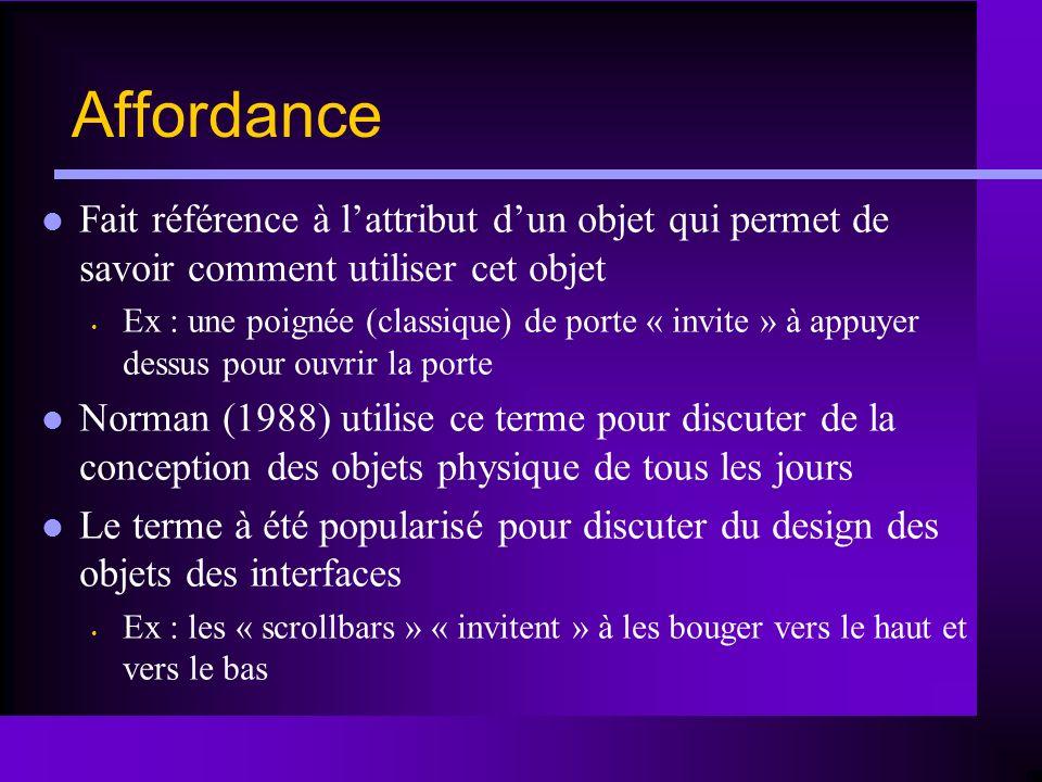 Affordance Fait référence à l'attribut d'un objet qui permet de savoir comment utiliser cet objet.