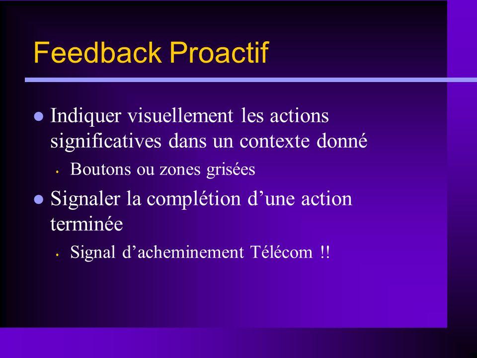Feedback Proactif Indiquer visuellement les actions significatives dans un contexte donné. Boutons ou zones grisées.