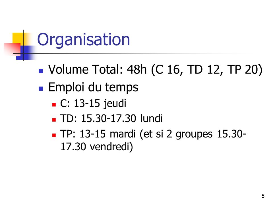 Organisation Volume Total: 48h (C 16, TD 12, TP 20) Emploi du temps
