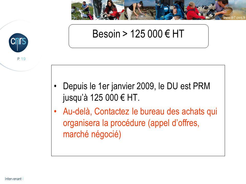 Besoin > 125 000 € HT Depuis le 1er janvier 2009, le DU est PRM jusqu'à 125 000 € HT.