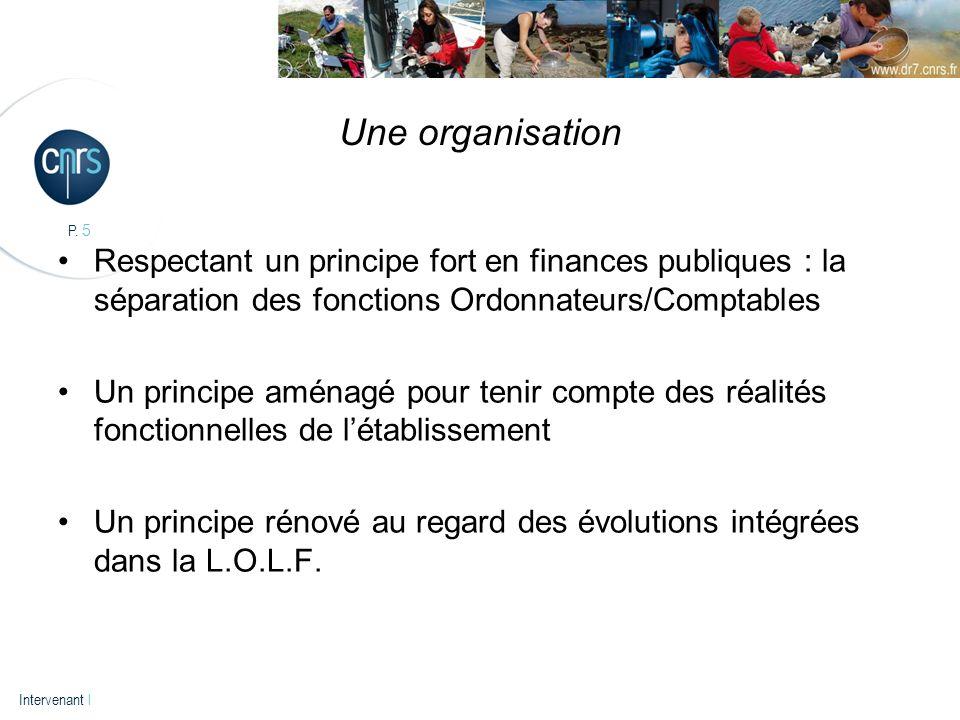 Une organisation Respectant un principe fort en finances publiques : la séparation des fonctions Ordonnateurs/Comptables.