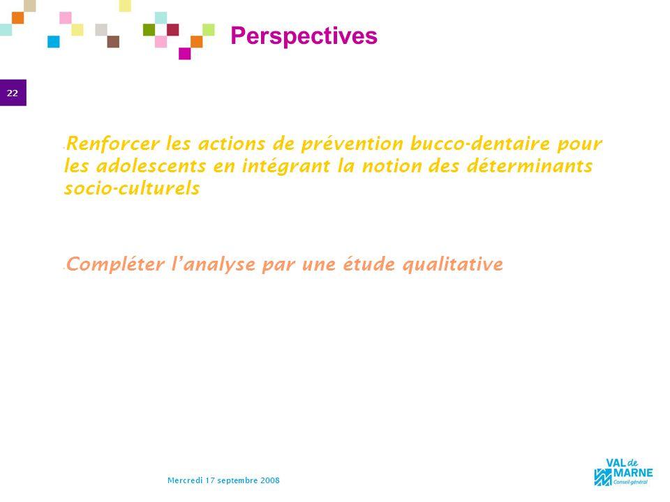 Perspectives Renforcer les actions de prévention bucco-dentaire pour les adolescents en intégrant la notion des déterminants socio-culturels.