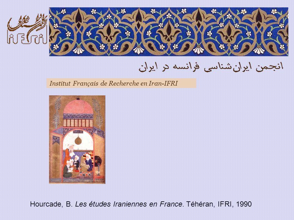 Hourcade, B. Les études Iraniennes en France. Téhéran, IFRI, 1990