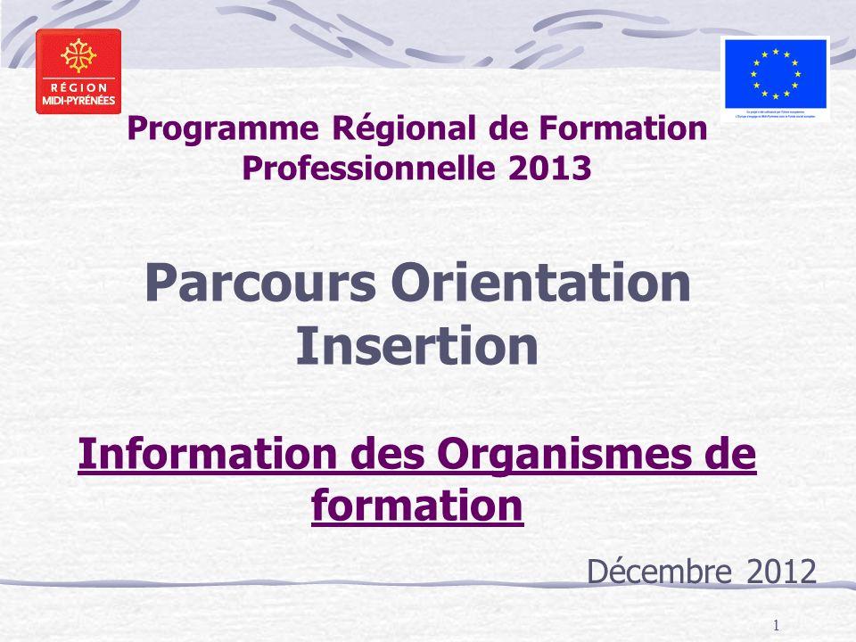 Programme Régional de Formation Professionnelle 2013 Parcours Orientation Insertion Information des Organismes de formation