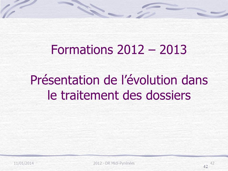 Formations 2012 – 2013 Présentation de l'évolution dans le traitement des dossiers
