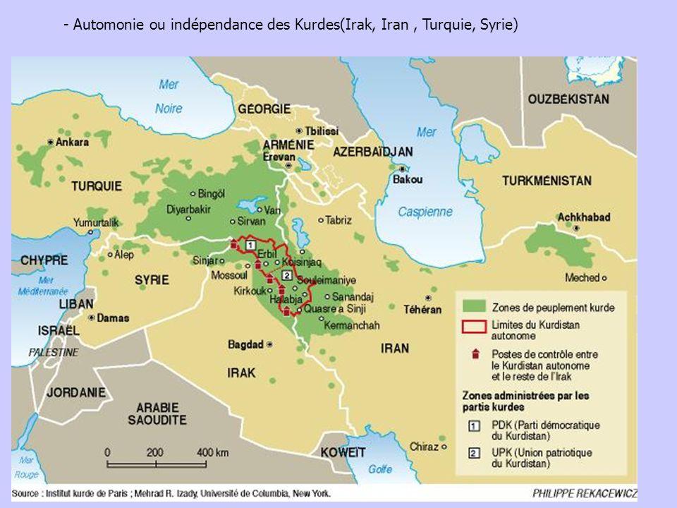 - Automonie ou indépendance des Kurdes(Irak, Iran , Turquie, Syrie)