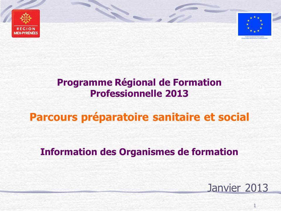 Programme Régional de Formation Professionnelle 2013 Parcours préparatoire sanitaire et social Information des Organismes de formation