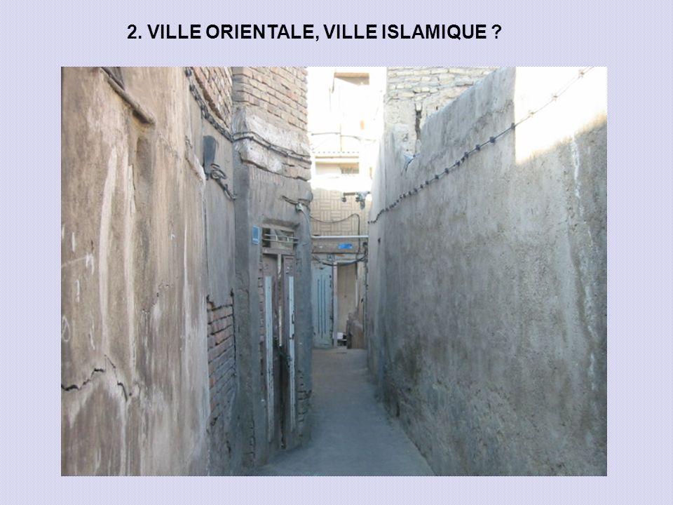 2. VILLE ORIENTALE, VILLE ISLAMIQUE