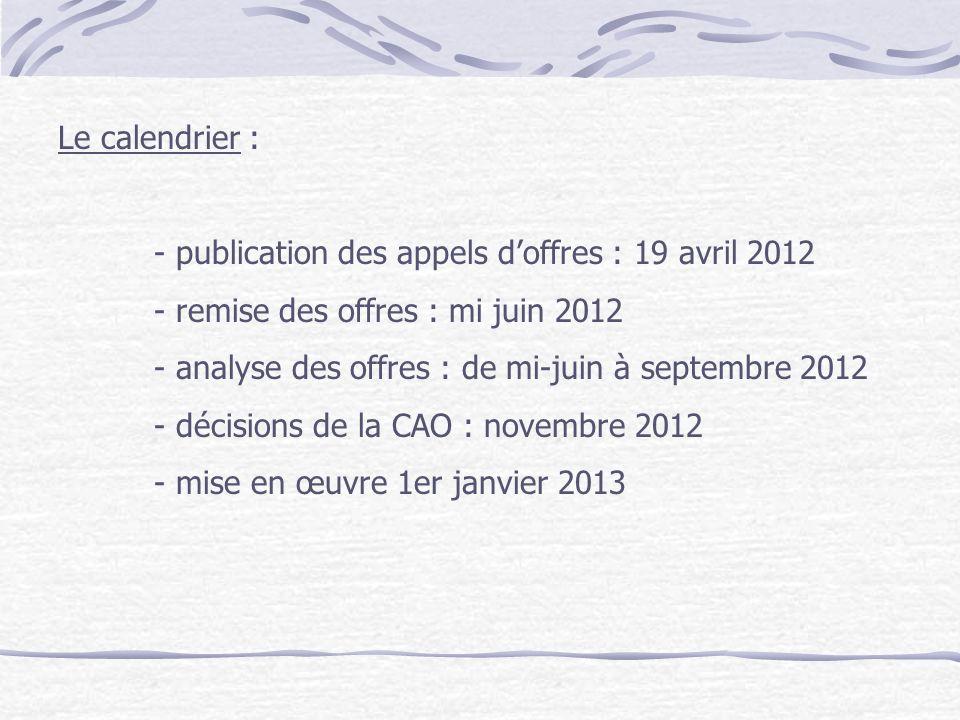Le calendrier : - publication des appels d'offres : 19 avril 2012. - remise des offres : mi juin 2012.