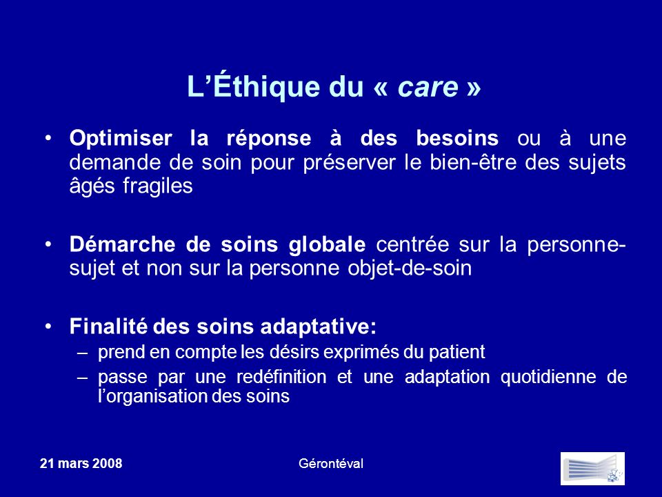 L'Éthique du « care » Optimiser la réponse à des besoins ou à une demande de soin pour préserver le bien-être des sujets âgés fragiles.