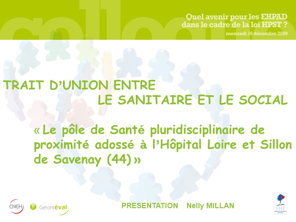TRAIT D'UNION ENTRE LE SANITAIRE ET LE SOCIAL « Le pôle de Santé pluridisciplinaire de proximité adossé à l'Hôpital Loire et Sillon de Savenay (44) »