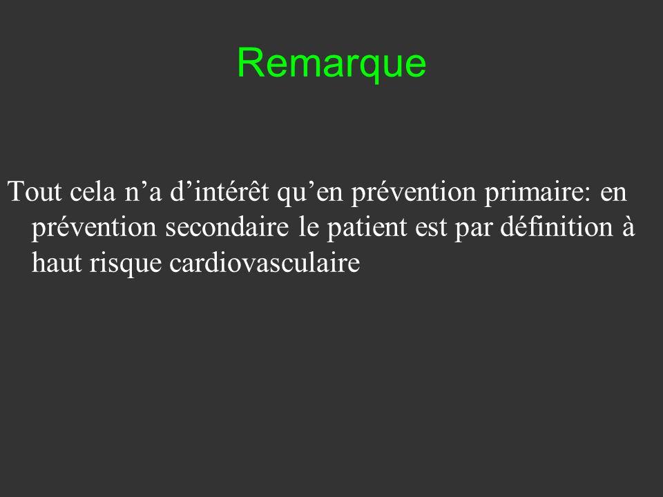 Remarque Tout cela n'a d'intérêt qu'en prévention primaire: en prévention secondaire le patient est par définition à haut risque cardiovasculaire.