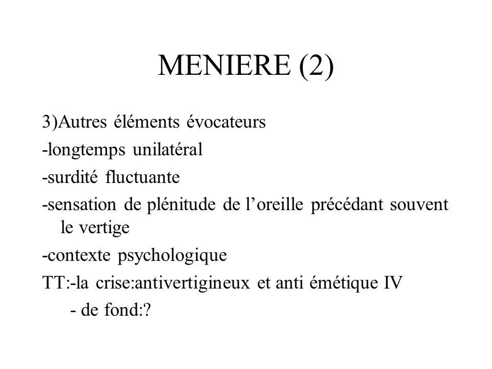 MENIERE (2) 3)Autres éléments évocateurs -longtemps unilatéral