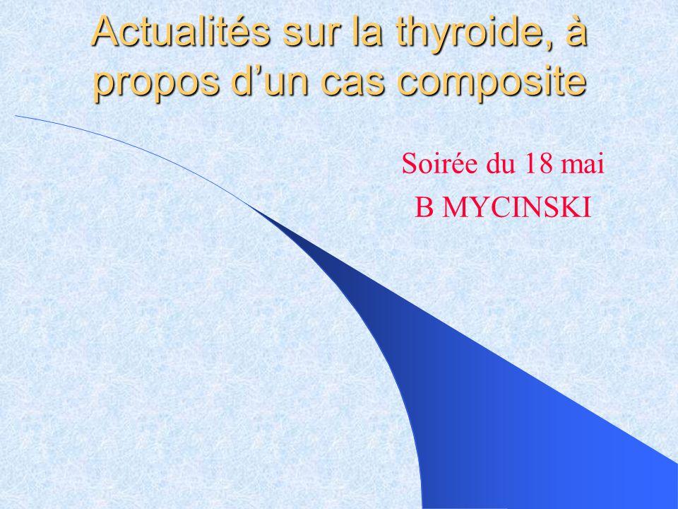 Actualités sur la thyroide, à propos d'un cas composite