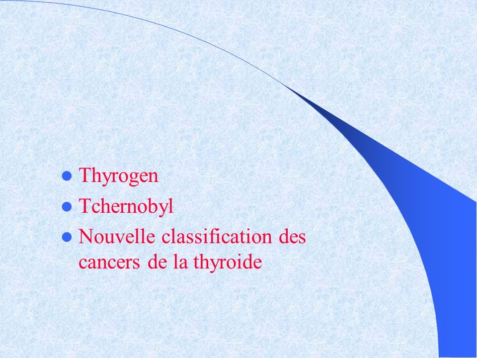 Thyrogen Tchernobyl Nouvelle classification des cancers de la thyroide