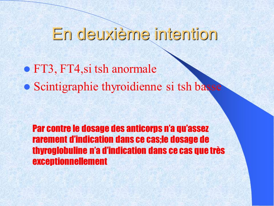 En deuxième intention FT3, FT4,si tsh anormale