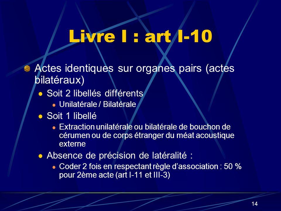 Livre I : art I-10 Actes identiques sur organes pairs (actes bilatéraux) Soit 2 libellés différents.