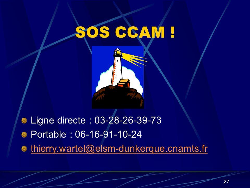 SOS CCAM ! Ligne directe : 03-28-26-39-73 Portable : 06-16-91-10-24