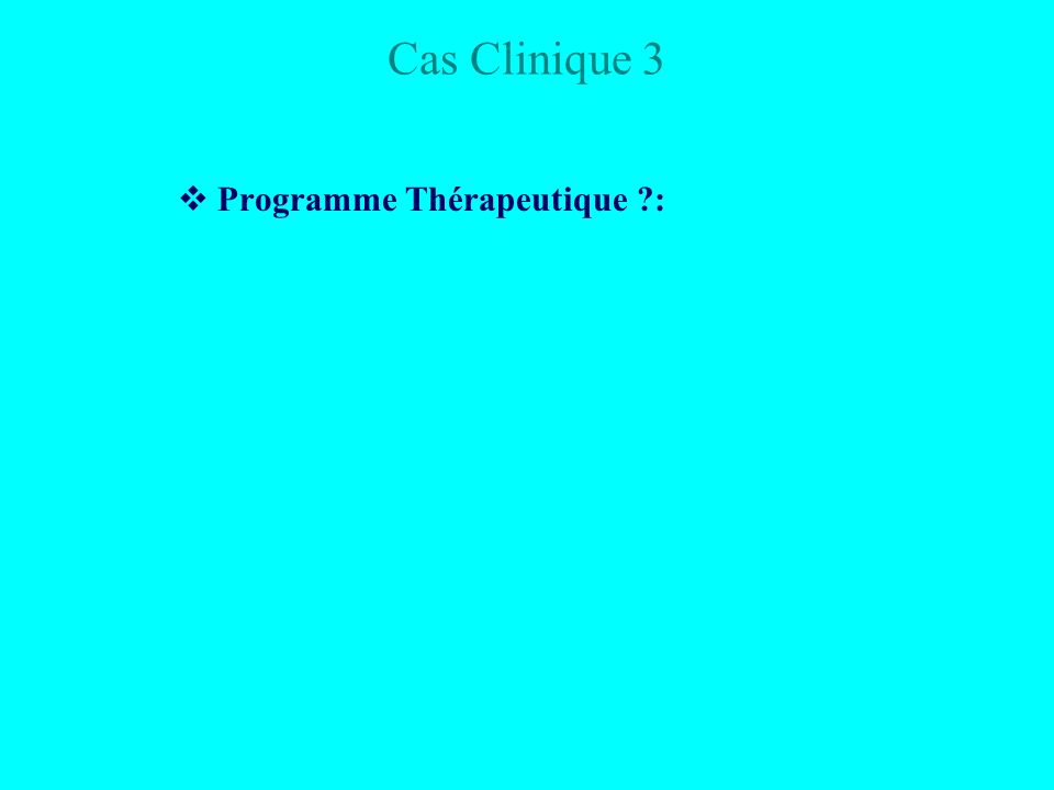 Cas Clinique 3 Programme Thérapeutique :