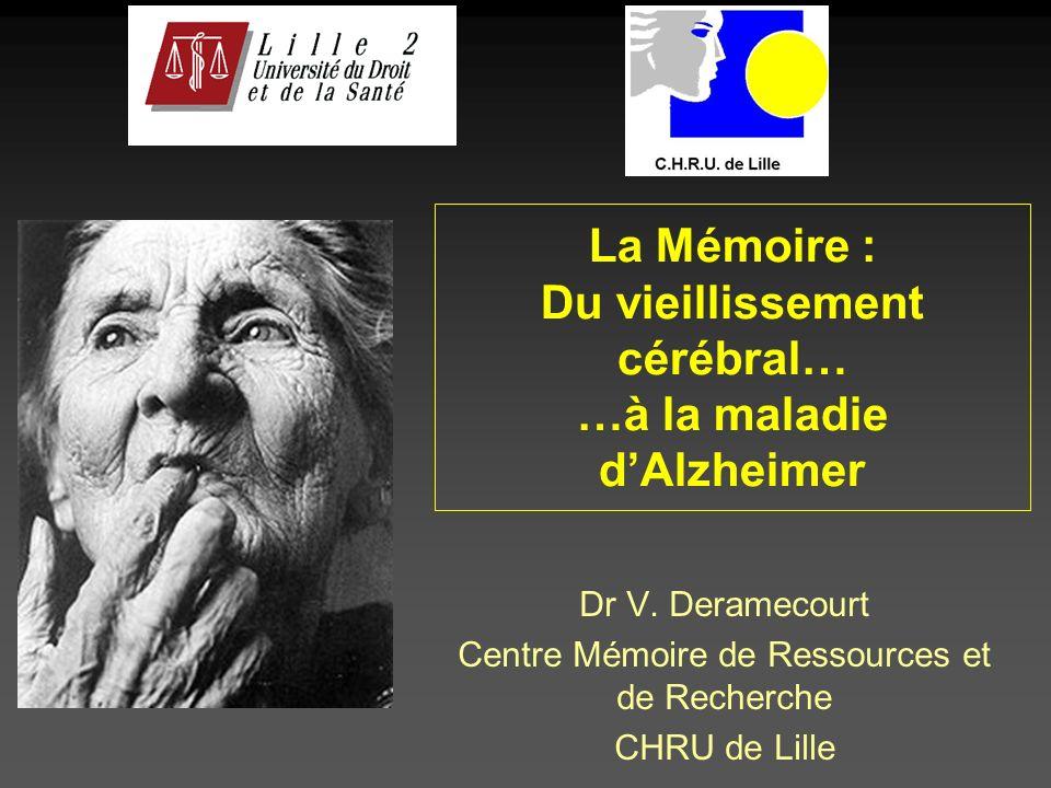 La Mémoire : Du vieillissement cérébral… …à la maladie d'Alzheimer