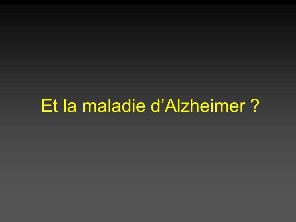 Et la maladie d'Alzheimer