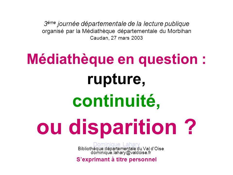 ou disparition continuité, rupture, Médiathèque en question :