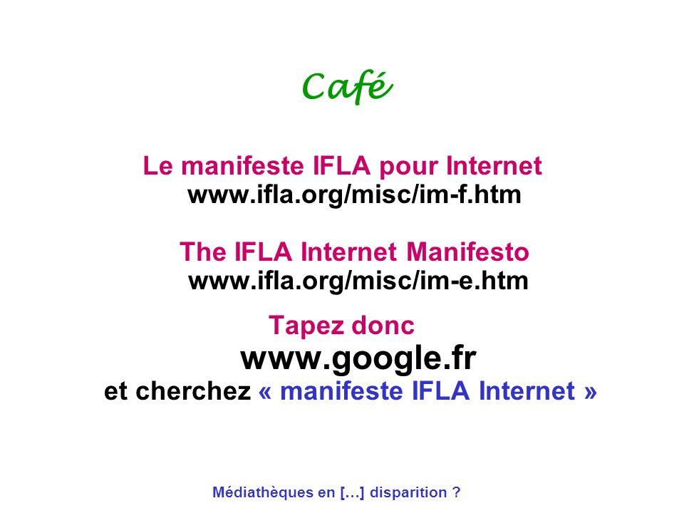 Café Le manifeste IFLA pour Internet www.ifla.org/misc/im-f.htm The IFLA Internet Manifesto www.ifla.org/misc/im-e.htm.