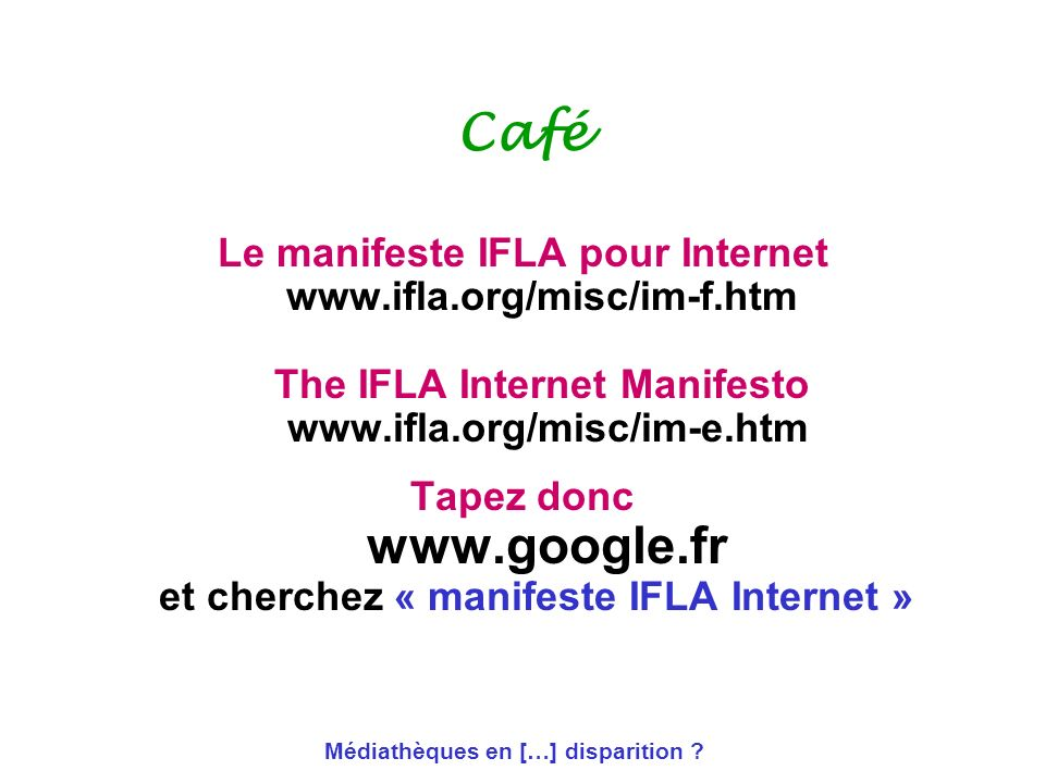 CaféLe manifeste IFLA pour Internet www.ifla.org/misc/im-f.htm The IFLA Internet Manifesto www.ifla.org/misc/im-e.htm.