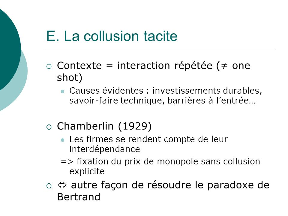 E. La collusion tacite Contexte = interaction répétée (≠ one shot)