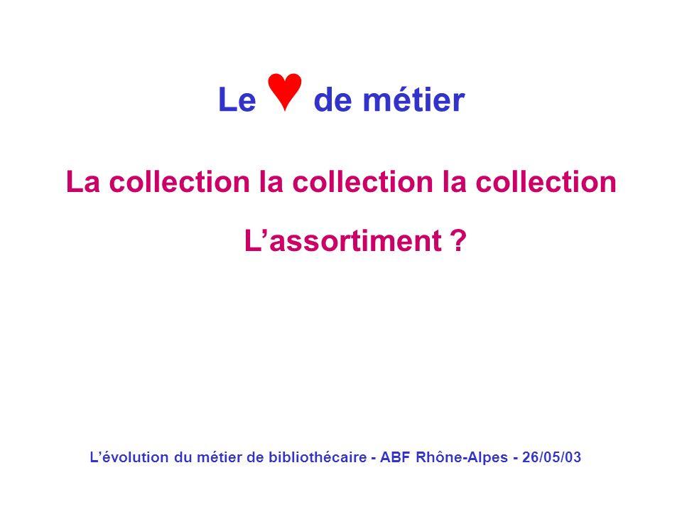 Le ♥ de métier La collection la collection la collection