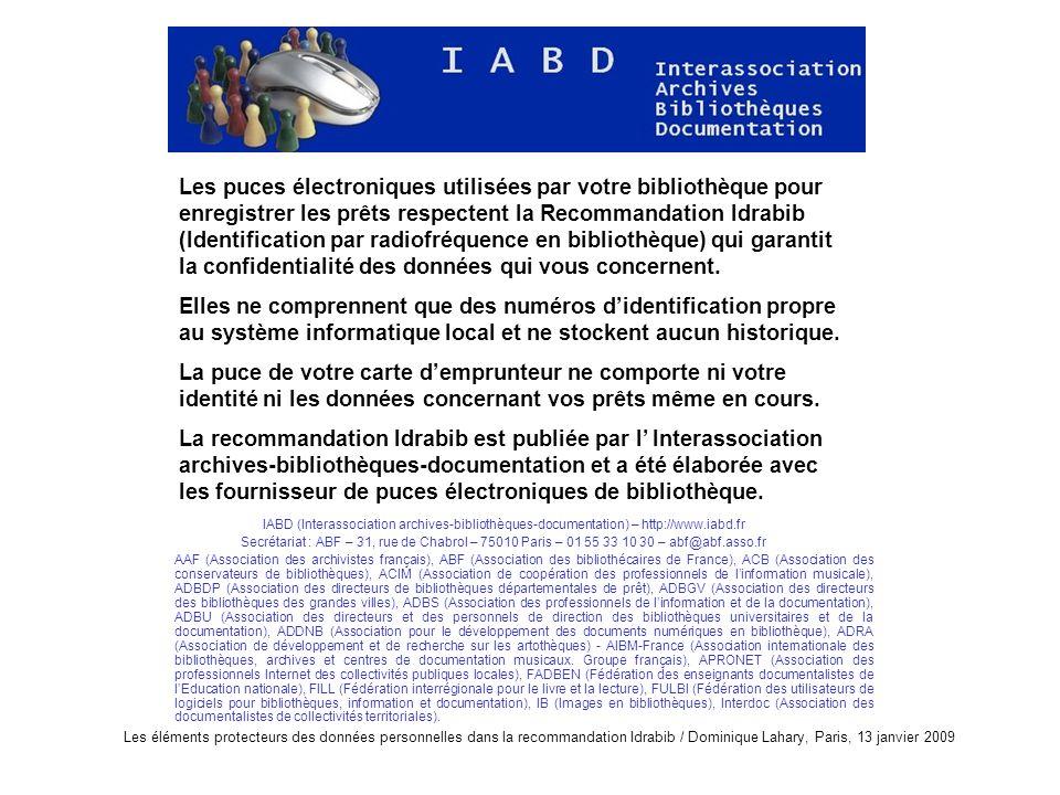 Les puces électroniques utilisées par votre bibliothèque pour enregistrer les prêts respectent la Recommandation Idrabib (Identification par radiofréquence en bibliothèque) qui garantit la confidentialité des données qui vous concernent.
