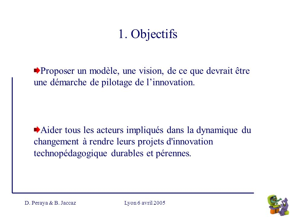 1. ObjectifsProposer un modèle, une vision, de ce que devrait être une démarche de pilotage de l'innovation.