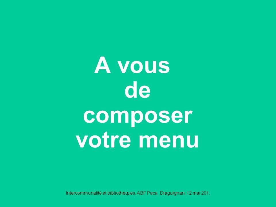 A vous de composer votre menu