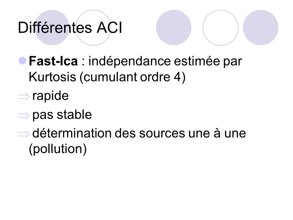 Différentes ACI Fast-Ica : indépendance estimée par Kurtosis (cumulant ordre 4) rapide. pas stable.