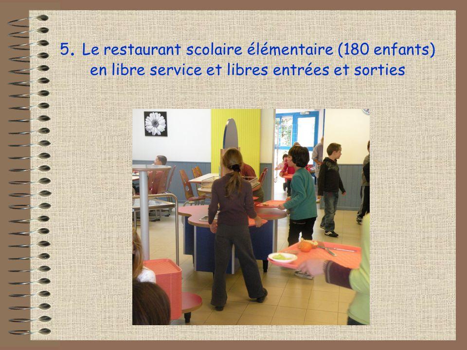 5. Le restaurant scolaire élémentaire (180 enfants) en libre service et libres entrées et sorties