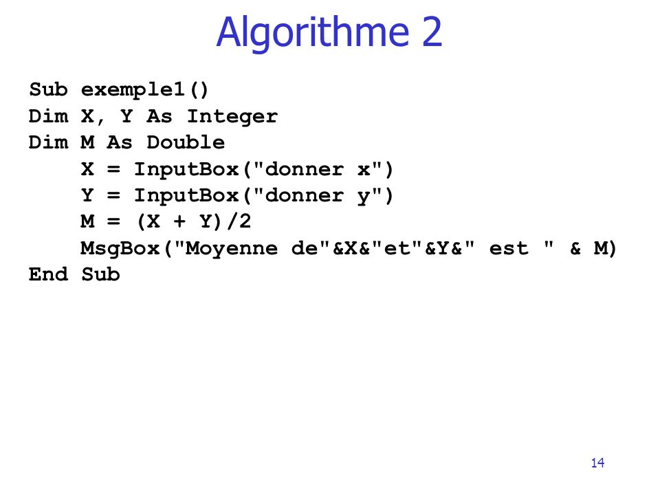 Algorithme 2 Sub exemple1() Dim X, Y As Integer Dim M As Double