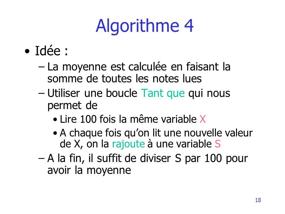 Algorithme 4 Idée : La moyenne est calculée en faisant la somme de toutes les notes lues. Utiliser une boucle Tant que qui nous permet de.