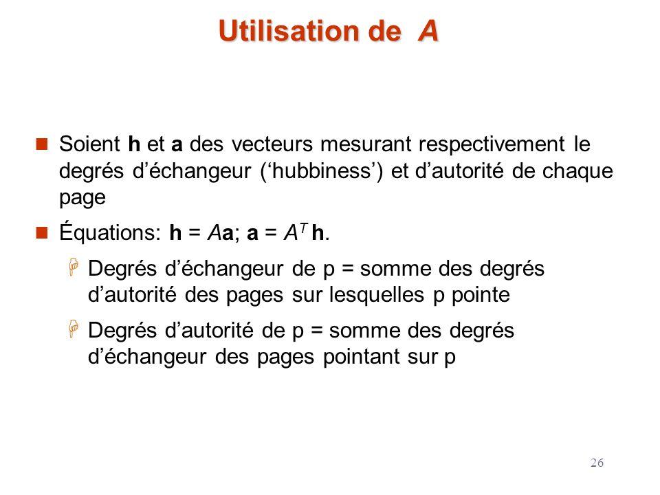 Utilisation de A Soient h et a des vecteurs mesurant respectivement le degrés d'échangeur ('hubbiness') et d'autorité de chaque page.