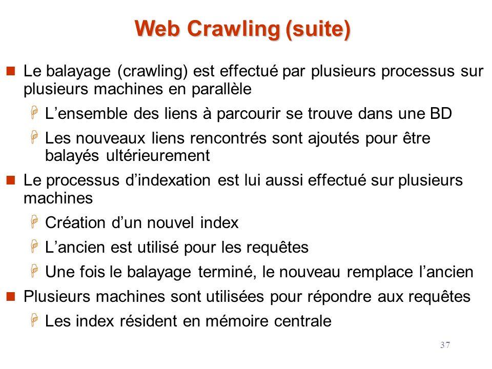Web Crawling (suite) Le balayage (crawling) est effectué par plusieurs processus sur plusieurs machines en parallèle.