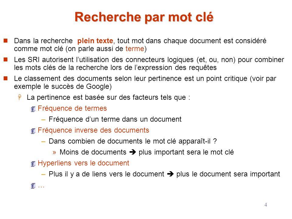 Recherche par mot clé Dans la recherche plein texte, tout mot dans chaque document est considéré comme mot clé (on parle aussi de terme)