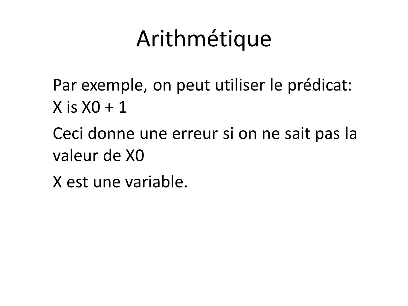 Arithmétique Par exemple, on peut utiliser le prédicat: X is X0 + 1