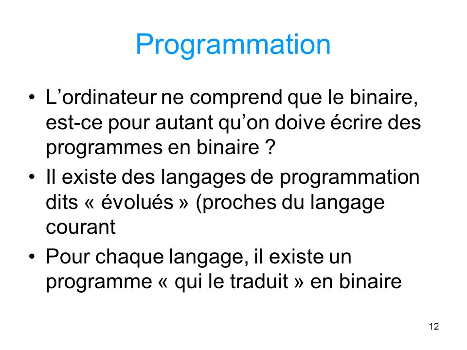 Programmation L'ordinateur ne comprend que le binaire, est-ce pour autant qu'on doive écrire des programmes en binaire