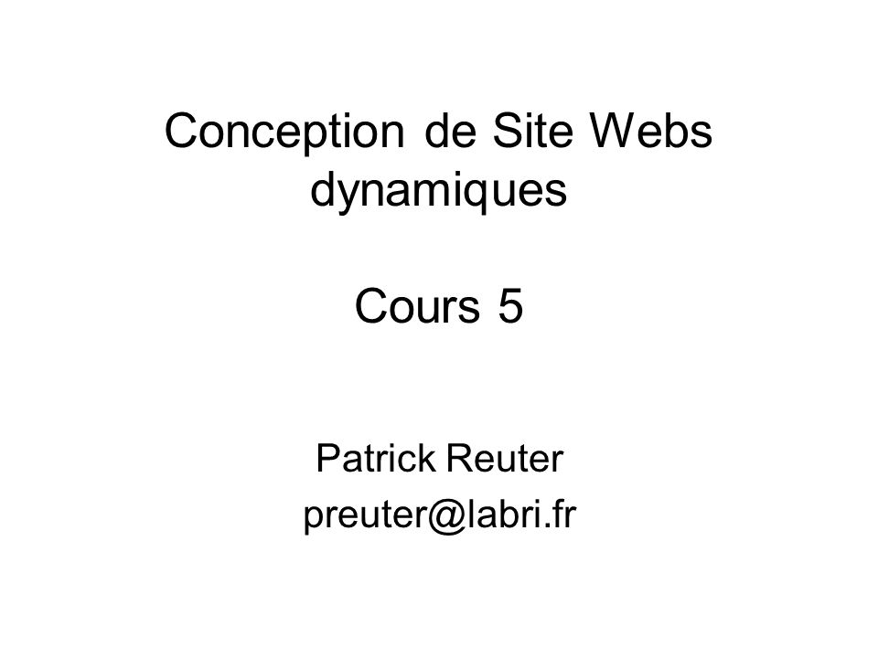 Conception de Site Webs dynamiques Cours 5