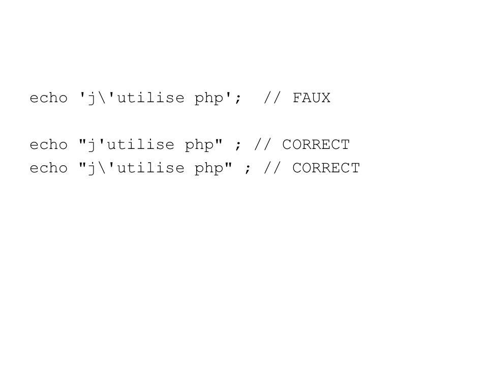 echo j\ utilise php ; // FAUX