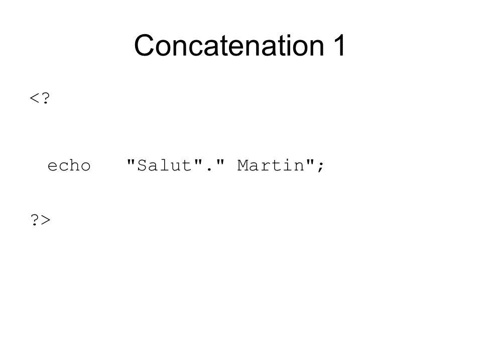 Concatenation 1 < echo Salut . Martin ; >
