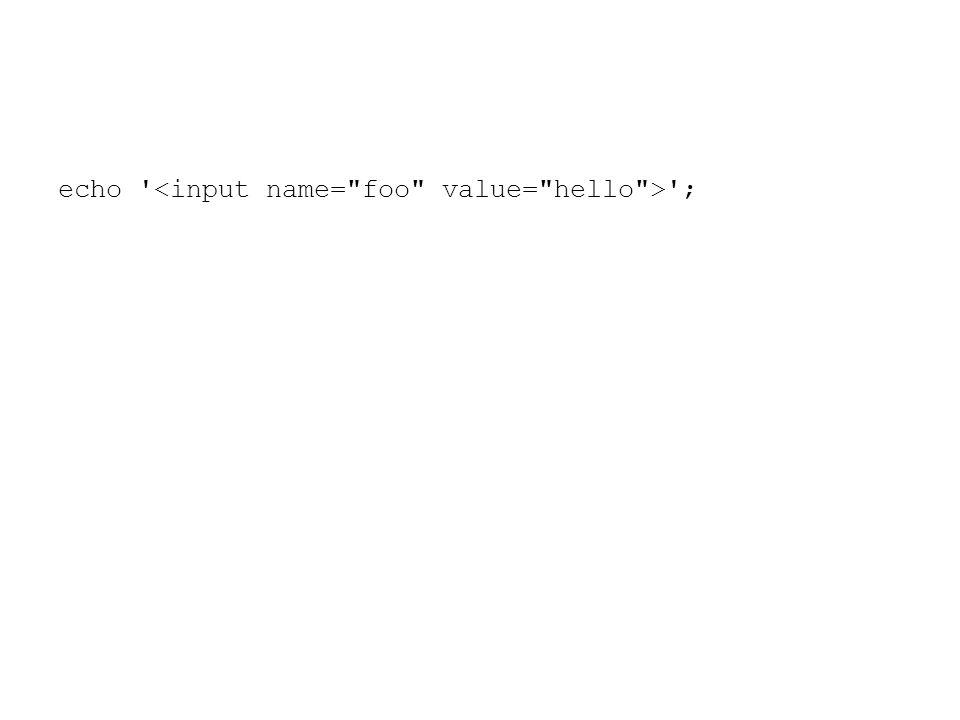 echo <input name= foo value= hello > ;