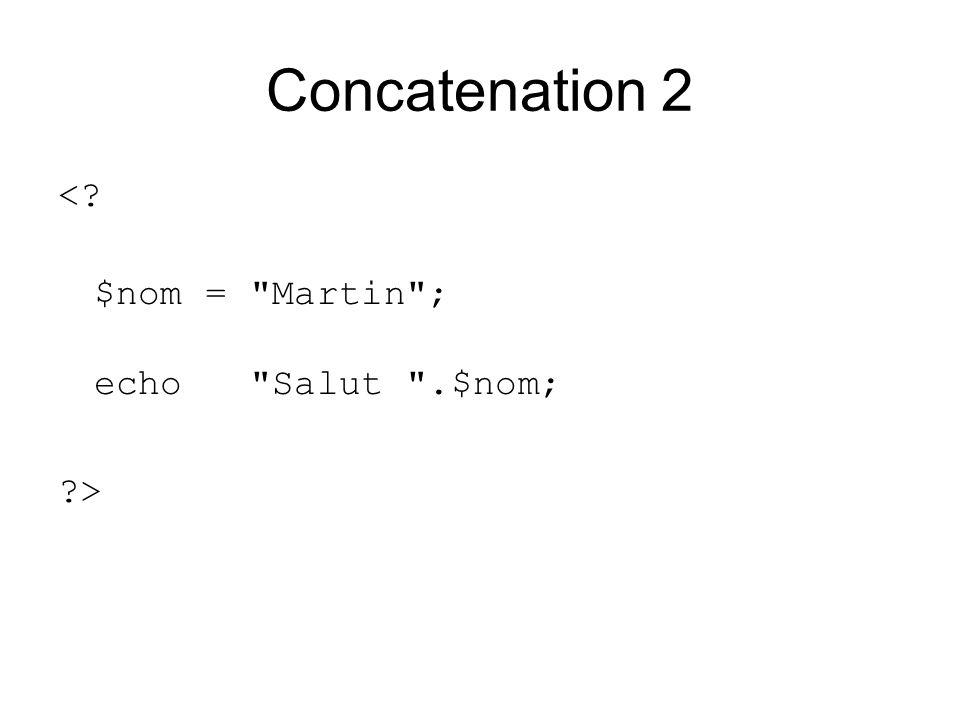 Concatenation 2 < $nom = Martin ; echo Salut .$nom; >