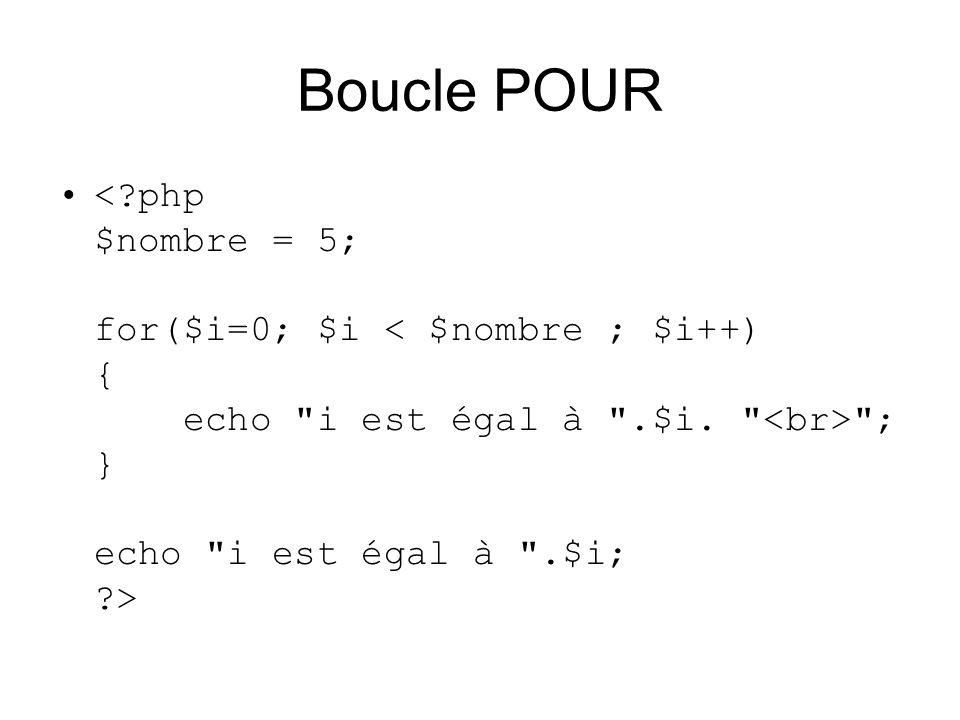 Boucle POUR < php $nombre = 5; for($i=0; $i < $nombre ; $i++) { echo i est égal à .$i.
