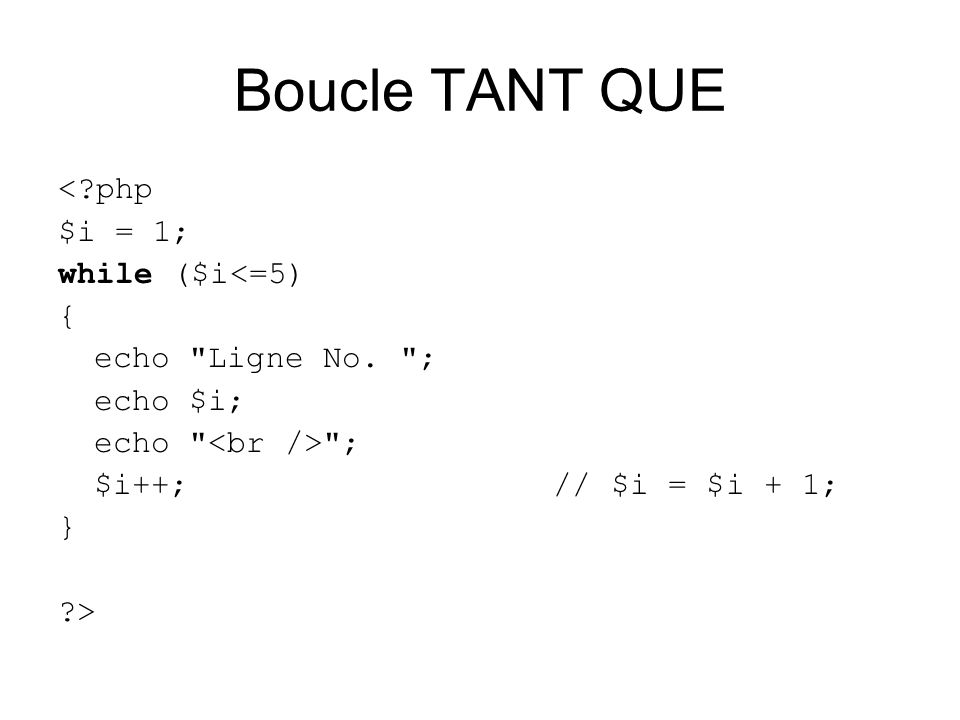 Boucle TANT QUE < php $i = 1; while ($i<=5) { echo Ligne No. ;